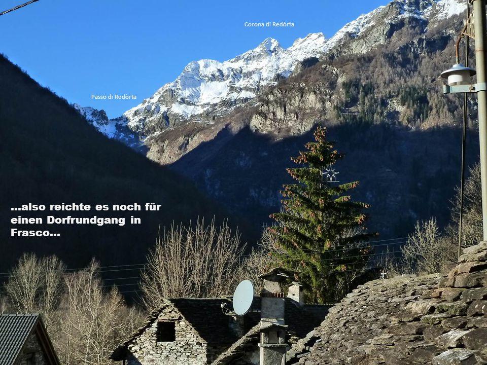 ...also reichte es noch für einen Dorfrundgang in Frasco... Passo di Redòrta Corona di Redòrta