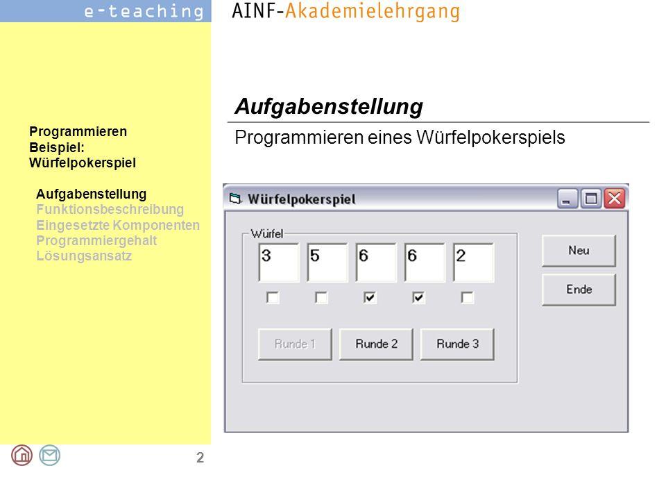 3 Programmieren Beispiel: Würfelpokerspiel Aufgabenstellung Funktionsbeschreibung Eingesetzte Komponenten Programmiergehalt Lösungsansatz Funktionsbeschreibung Ein Spiel besteht aus 3 Würfen.
