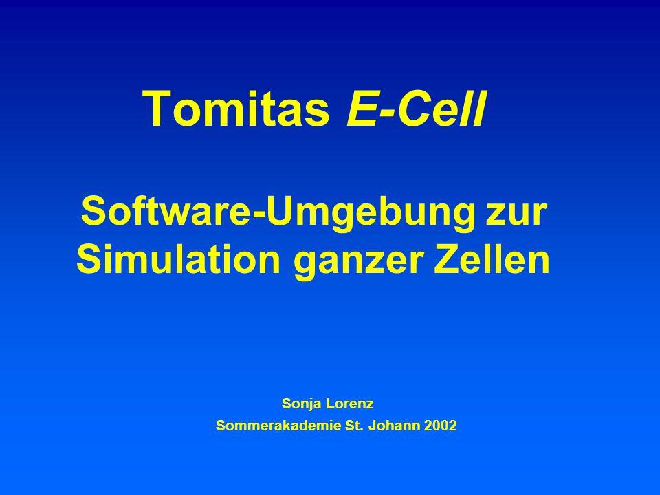 Tomitas E-Cell Software-Umgebung zur Simulation ganzer Zellen Sonja Lorenz Sommerakademie St.