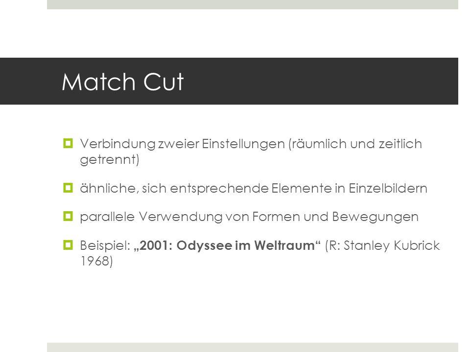 Match Cut  Verbindung zweier Einstellungen (räumlich und zeitlich getrennt)  ähnliche, sich entsprechende Elemente in Einzelbildern  parallele Verw