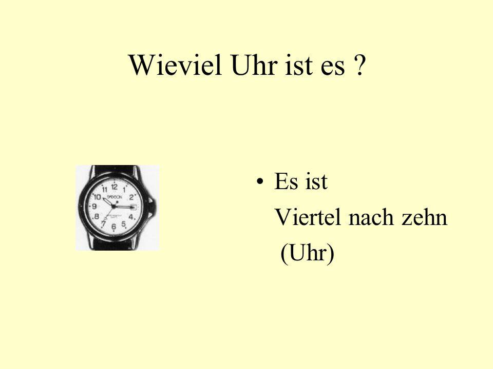 Wieviel Uhr ist es ? Es ist Viertel nach zehn (Uhr)