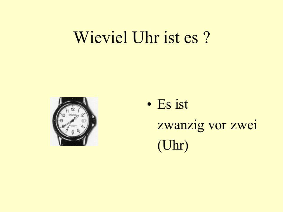 Wieviel Uhr ist es ? Es ist zwanzig vor zwei (Uhr)
