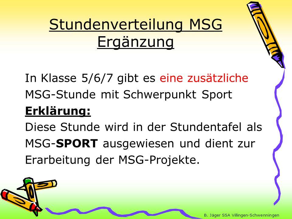 B. Jäger SSA Villingen-Schwenningen Stundenverteilung MSG Ergänzung In Klasse 5/6/7 gibt es eine zusätzliche MSG-Stunde mit Schwerpunkt Sport Erklärun