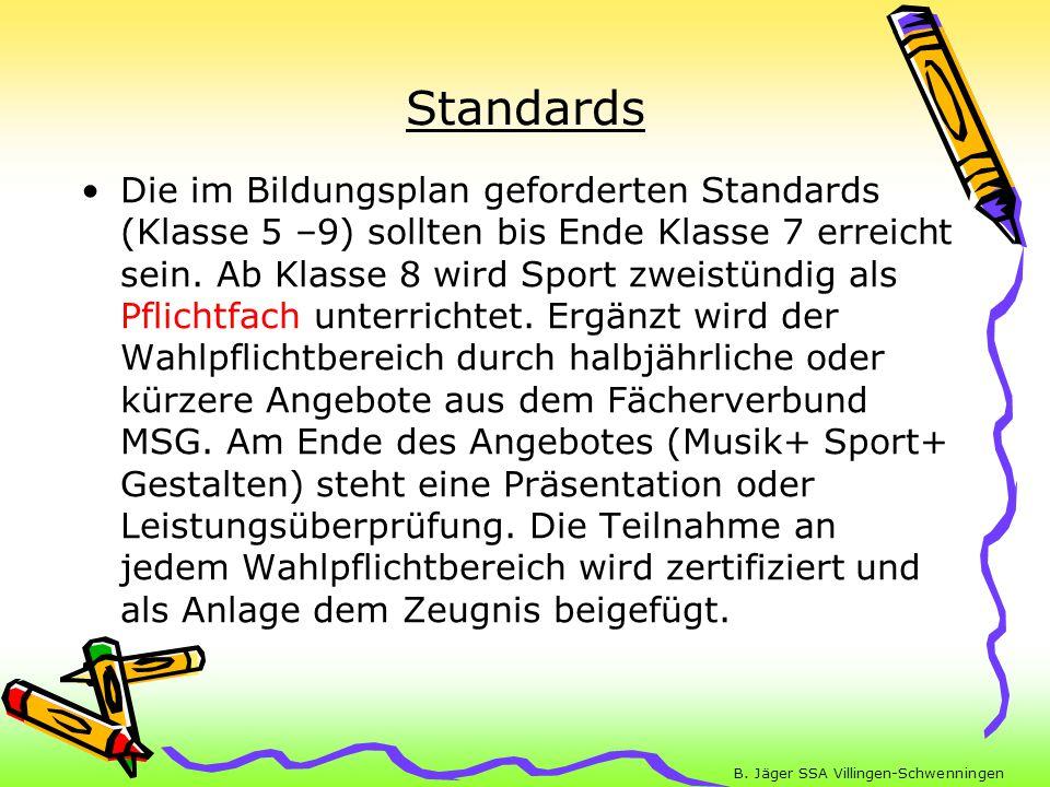 B. Jäger SSA Villingen-Schwenningen Standards Die im Bildungsplan geforderten Standards (Klasse 5 –9) sollten bis Ende Klasse 7 erreicht sein. Ab Klas