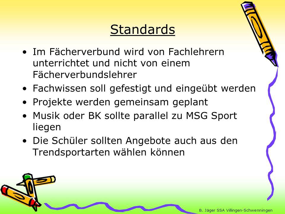 B. Jäger SSA Villingen-Schwenningen Standards Im Fächerverbund wird von Fachlehrern unterrichtet und nicht von einem Fächerverbundslehrer Fachwissen s