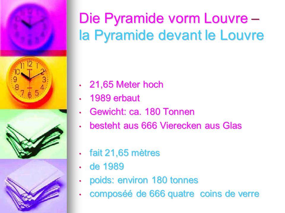 Die Pyramide vorm Louvre – la Pyramide devant le Louvre 21,65 Meter hoch 21,65 Meter hoch 1989 erbaut 1989 erbaut Gewicht: ca. 180 Tonnen Gewicht: ca.