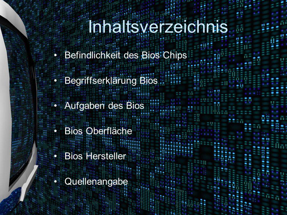 Inhaltsverzeichnis Befindlichkeit des Bios Chips Begriffserklärung Bios Aufgaben des Bios Bios Oberfläche Bios Hersteller Quellenangabe