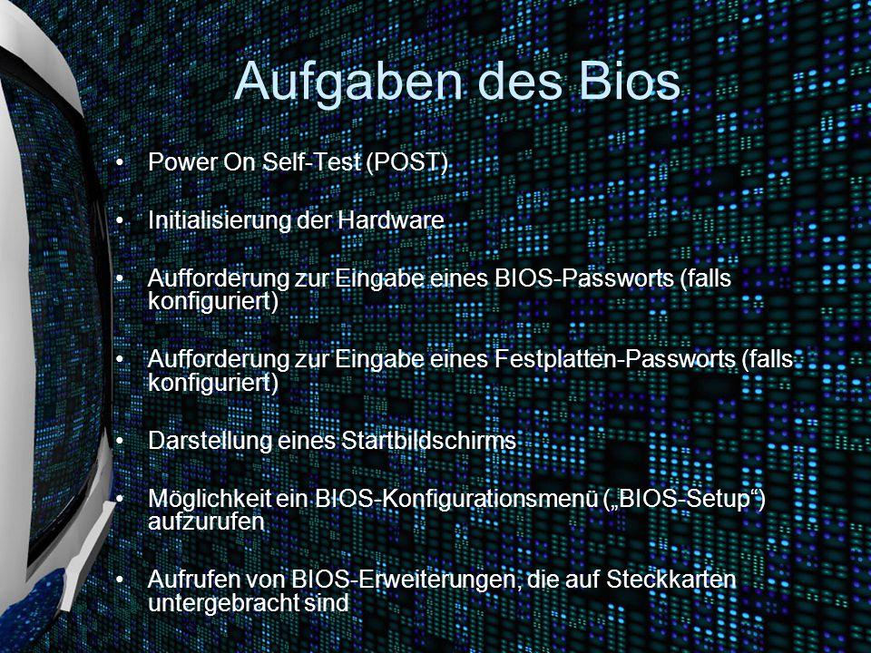 Aufgaben des Bios Power On Self-Test (POST) Initialisierung der Hardware Aufforderung zur Eingabe eines BIOS-Passworts (falls konfiguriert) Aufforderu