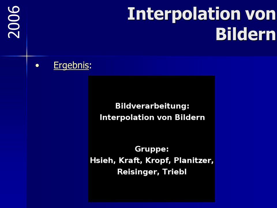 Interpolation von Bildern Ergebnis:Ergebnis:Ergebnis 2006