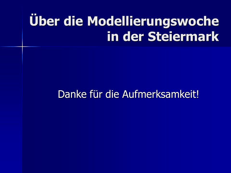 Über die Modellierungswoche in der Steiermark Danke für die Aufmerksamkeit!