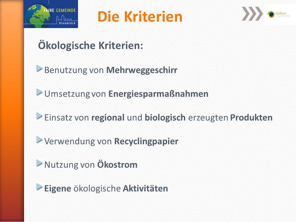 Die Kriterien Ökologische Kriterien: Benutzung von Mehrweggeschirr Umsetzung von Energiesparmaßnahmen Einsatz von regional und biologisch erzeugten Produkten Verwendung von Recyclingpapier Nutzung von Ökostrom Eigene ökologische Aktivitäten