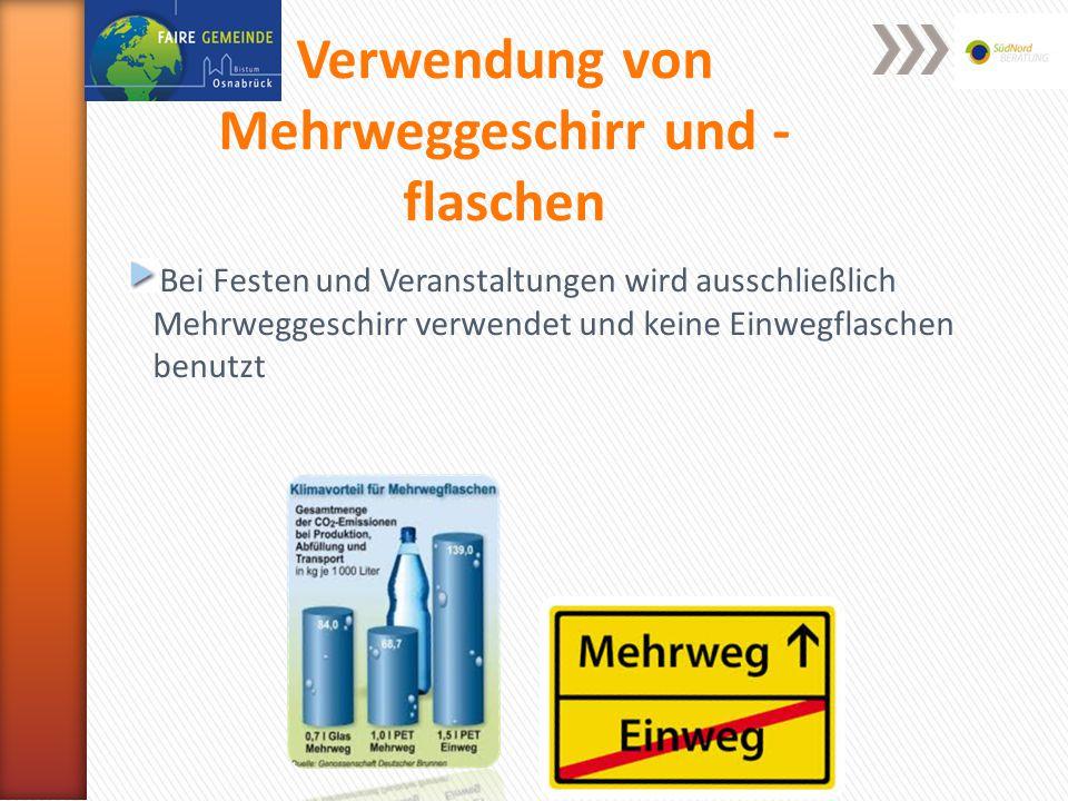 Verwendung von Mehrweggeschirr und - flaschen Bei Festen und Veranstaltungen wird ausschließlich Mehrweggeschirr verwendet und keine Einwegflaschen benutzt