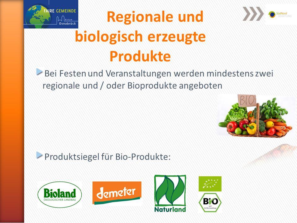Regionale und biologisch erzeugte Produkte Bei Festen und Veranstaltungen werden mindestens zwei regionale und / oder Bioprodukte angeboten Produktsiegel für Bio-Produkte: