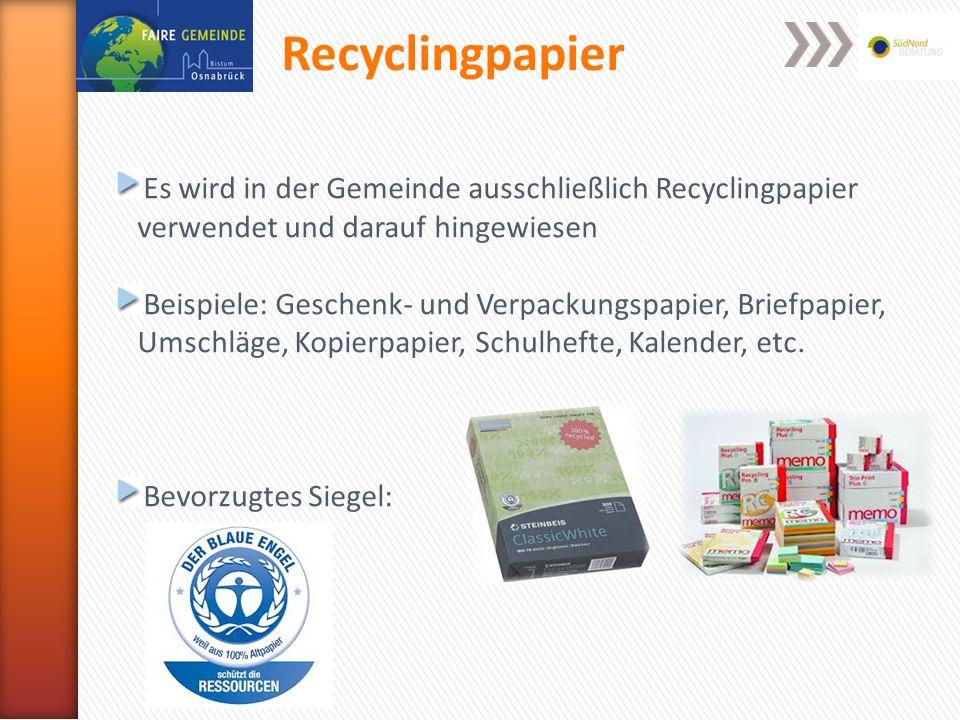 Recyclingpapier Es wird in der Gemeinde ausschließlich Recyclingpapier verwendet und darauf hingewiesen Beispiele: Geschenk- und Verpackungspapier, Briefpapier, Umschläge, Kopierpapier, Schulhefte, Kalender, etc.