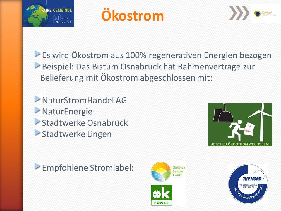 Ökostrom Es wird Ökostrom aus 100% regenerativen Energien bezogen Beispiel: Das Bistum Osnabrück hat Rahmenverträge zur Belieferung mit Ökostrom abgeschlossen mit: NaturStromHandel AG NaturEnergie Stadtwerke Osnabrück Stadtwerke Lingen Empfohlene Stromlabel: