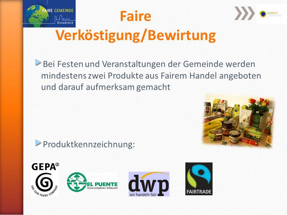 Faire Verköstigung/Bewirtung Bei Festen und Veranstaltungen der Gemeinde werden mindestens zwei Produkte aus Fairem Handel angeboten und darauf aufmerksam gemacht Produktkennzeichnung: