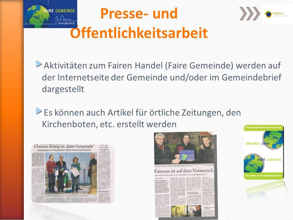 Presse- und Öffentlichkeitsarbeit Aktivitäten zum Fairen Handel (Faire Gemeinde) werden auf der Internetseite der Gemeinde und/oder im Gemeindebrief dargestellt Es können auch Artikel für örtliche Zeitungen, den Kirchenboten, etc.