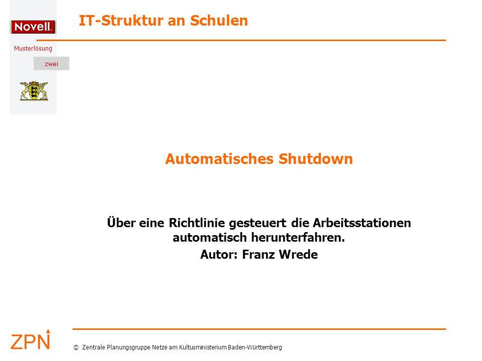 © Zentrale Planungsgruppe Netze am Kultusministerium Baden-Württemberg Musterlösung Stand: 20.10.2004 12 Automatisches Shutdown (F.Wrede) Richtlinie zum Ausschalten hinzufügen (3) Die neue Richtlinie markieren.