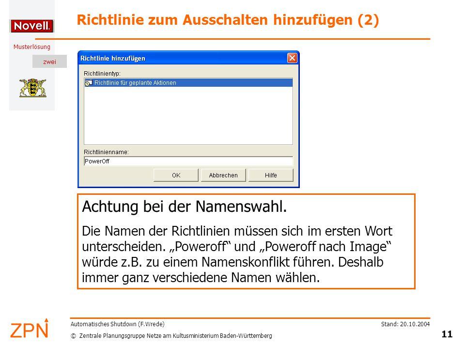© Zentrale Planungsgruppe Netze am Kultusministerium Baden-Württemberg Musterlösung Stand: 20.10.2004 11 Automatisches Shutdown (F.Wrede) Richtlinie zum Ausschalten hinzufügen (2) Achtung bei der Namenswahl.