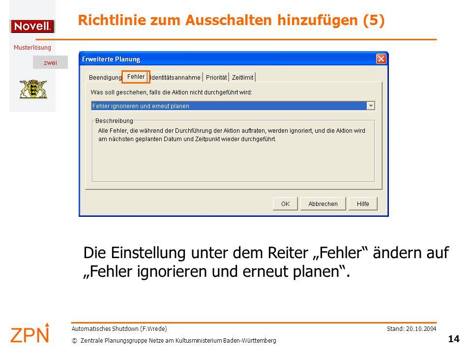 """© Zentrale Planungsgruppe Netze am Kultusministerium Baden-Württemberg Musterlösung Stand: 20.10.2004 14 Automatisches Shutdown (F.Wrede) Richtlinie zum Ausschalten hinzufügen (5) Die Einstellung unter dem Reiter """"Fehler ändern auf """"Fehler ignorieren und erneut planen ."""