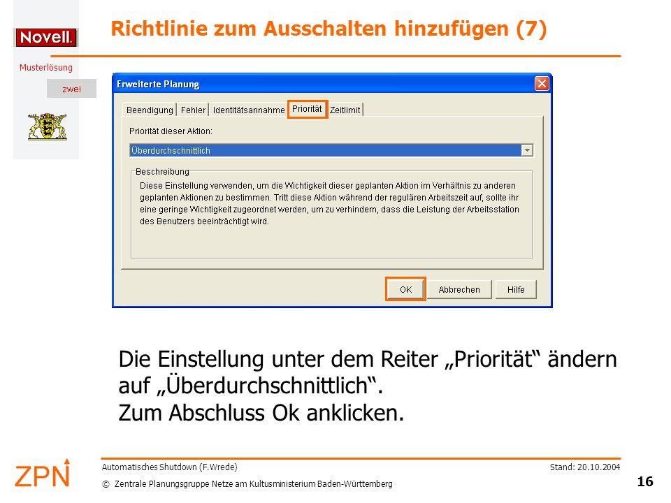 """© Zentrale Planungsgruppe Netze am Kultusministerium Baden-Württemberg Musterlösung Stand: 20.10.2004 16 Automatisches Shutdown (F.Wrede) Richtlinie zum Ausschalten hinzufügen (7) Die Einstellung unter dem Reiter """"Priorität ändern auf """"Überdurchschnittlich ."""