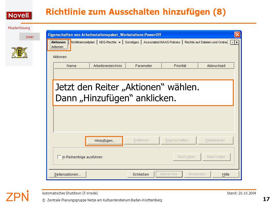 """© Zentrale Planungsgruppe Netze am Kultusministerium Baden-Württemberg Musterlösung Stand: 20.10.2004 17 Automatisches Shutdown (F.Wrede) Richtlinie zum Ausschalten hinzufügen (8) Jetzt den Reiter """"Aktionen wählen."""