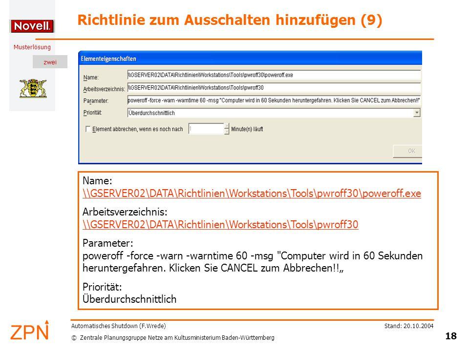 © Zentrale Planungsgruppe Netze am Kultusministerium Baden-Württemberg Musterlösung Stand: 20.10.2004 18 Automatisches Shutdown (F.Wrede) Richtlinie z