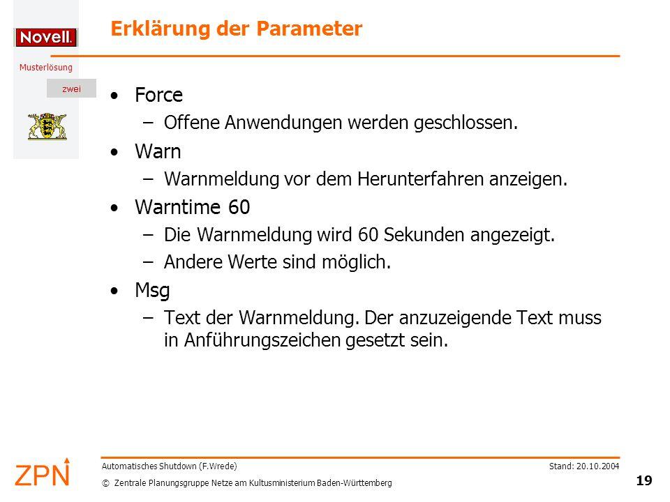 © Zentrale Planungsgruppe Netze am Kultusministerium Baden-Württemberg Musterlösung Stand: 20.10.2004 19 Automatisches Shutdown (F.Wrede) Erklärung der Parameter Force –Offene Anwendungen werden geschlossen.