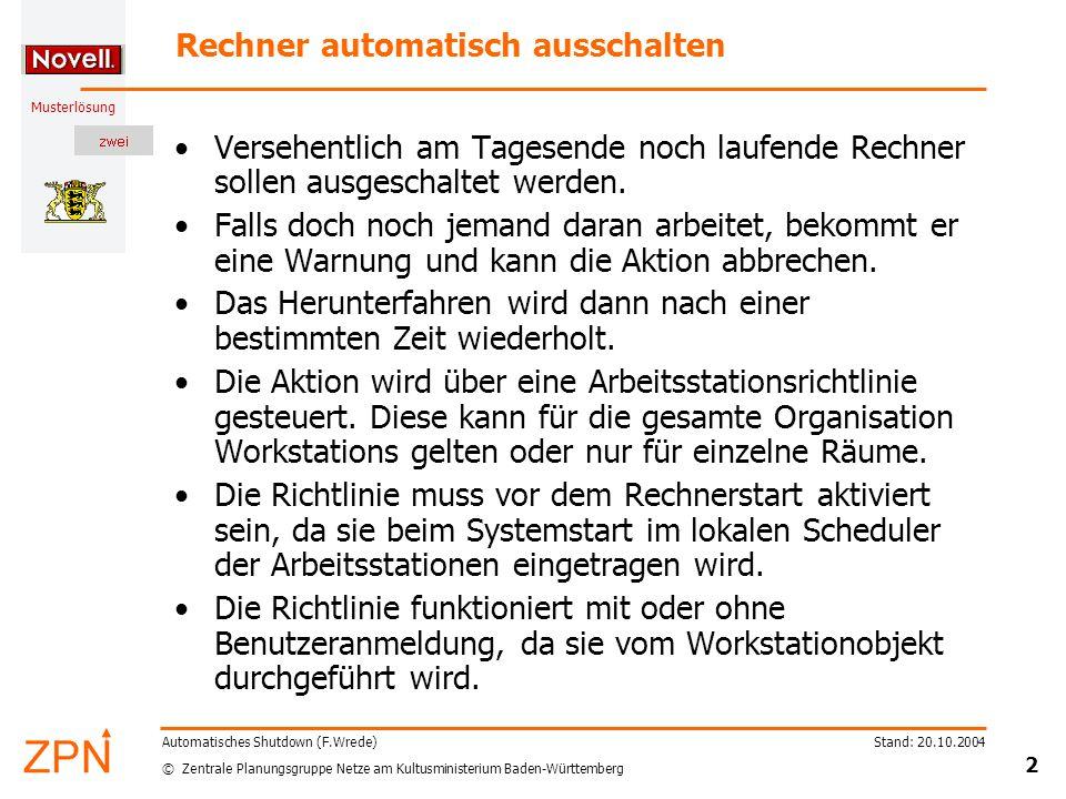 © Zentrale Planungsgruppe Netze am Kultusministerium Baden-Württemberg Musterlösung Stand: 20.10.2004 2 Automatisches Shutdown (F.Wrede) Rechner automatisch ausschalten Versehentlich am Tagesende noch laufende Rechner sollen ausgeschaltet werden.