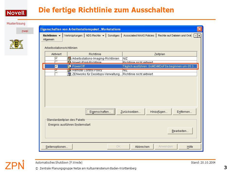 © Zentrale Planungsgruppe Netze am Kultusministerium Baden-Württemberg Musterlösung Stand: 20.10.2004 3 Automatisches Shutdown (F.Wrede) Die fertige Richtlinie zum Ausschalten