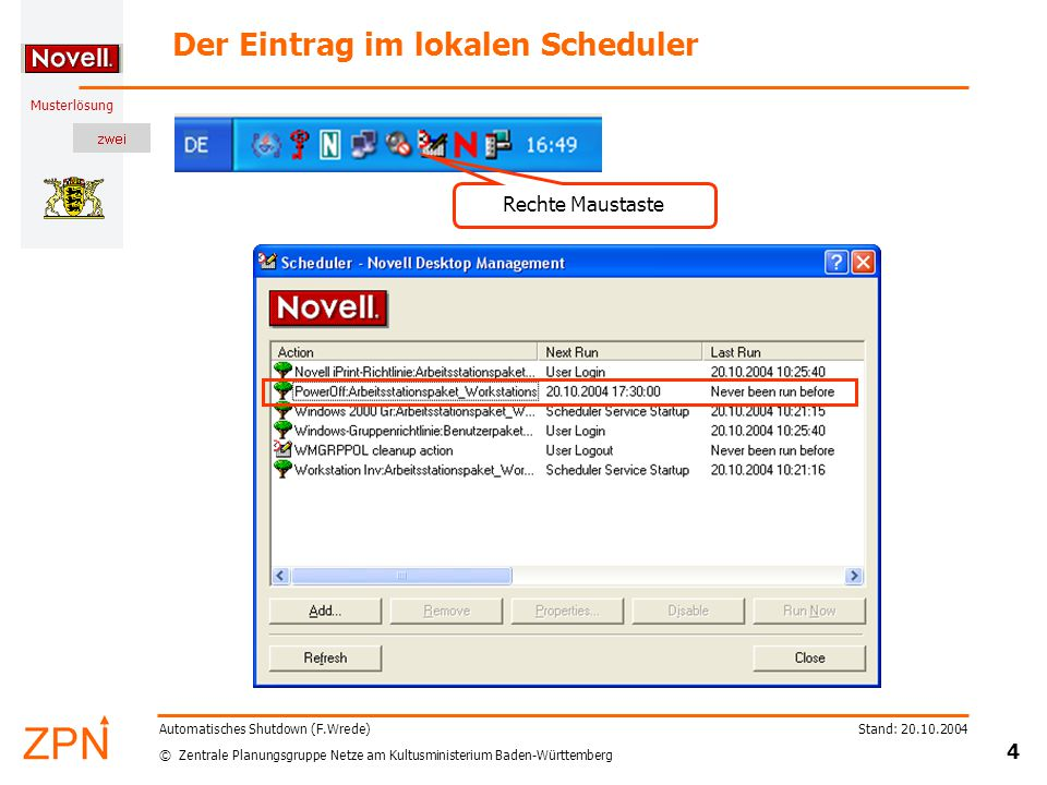 © Zentrale Planungsgruppe Netze am Kultusministerium Baden-Württemberg Musterlösung Stand: 20.10.2004 5 Automatisches Shutdown (F.Wrede) Warnmeldung vor dem Ausschalten