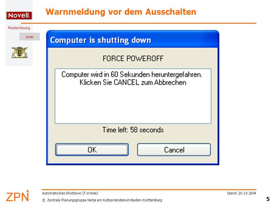 """© Zentrale Planungsgruppe Netze am Kultusministerium Baden-Württemberg Musterlösung Stand: 20.10.2004 6 Automatisches Shutdown (F.Wrede) Der Eintrag im lokalen Scheduler nach """"Cancel Rechte Maustaste"""