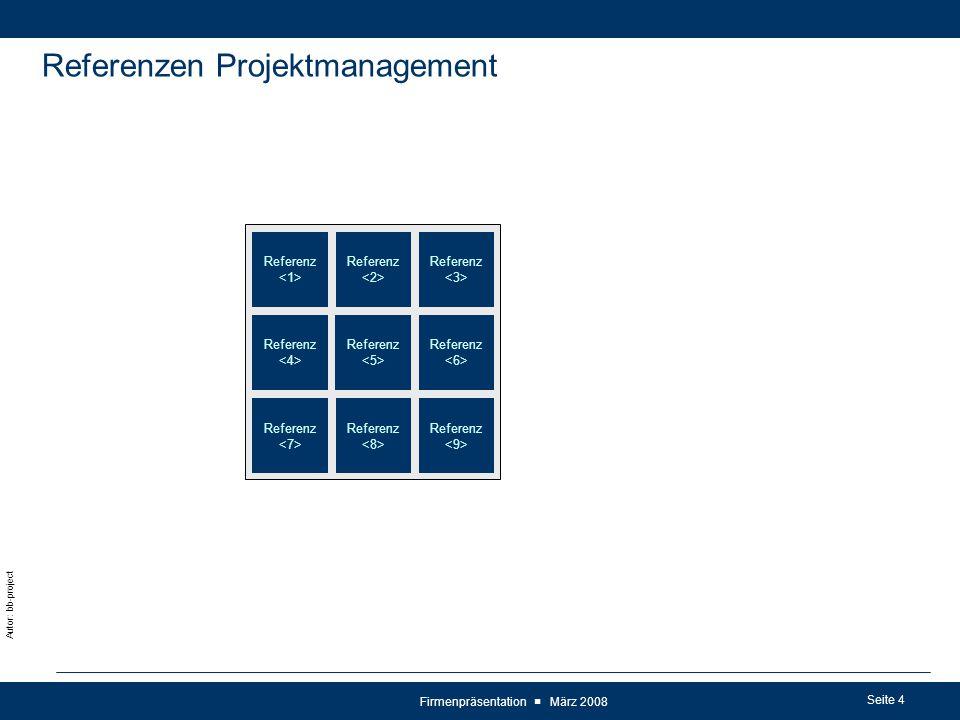 Seite 4 Autor: bb-project Firmenpräsentation ■ März 2008 Referenzen Projektmanagement Referenz Referenz Referenz Referenz Referenz Referenz Referenz Referenz Referenz