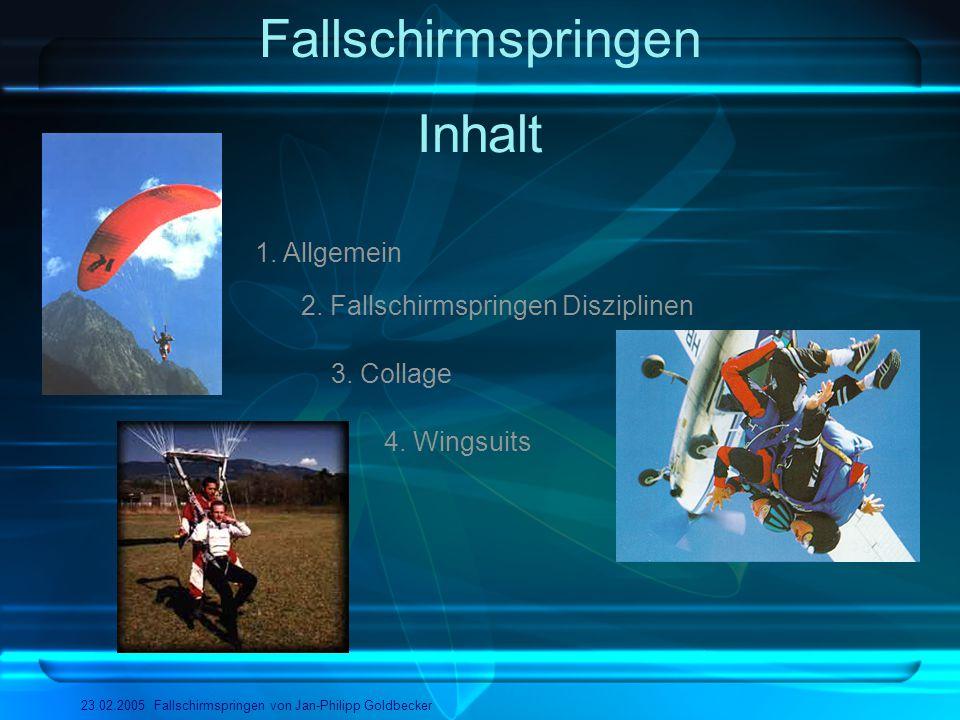 Fallschirmspringen 23.02.2005 Fallschirmspringen von Jan-Philipp Goldbecker Inhalt 2. Fallschirmspringen Disziplinen 1. Allgemein 3. Collage 4. Wingsu