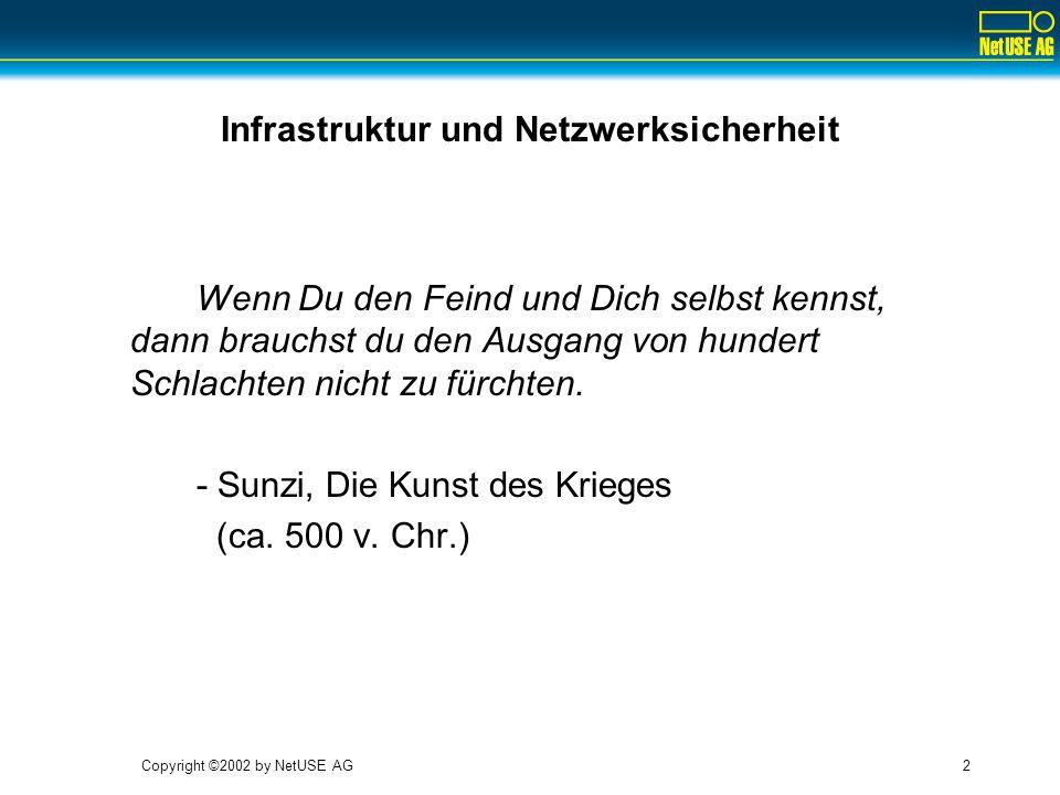 Copyright ©2002 by NetUSE AG2 Infrastruktur und Netzwerksicherheit Wenn Du den Feind und Dich selbst kennst, dann brauchst du den Ausgang von hundert Schlachten nicht zu fürchten.