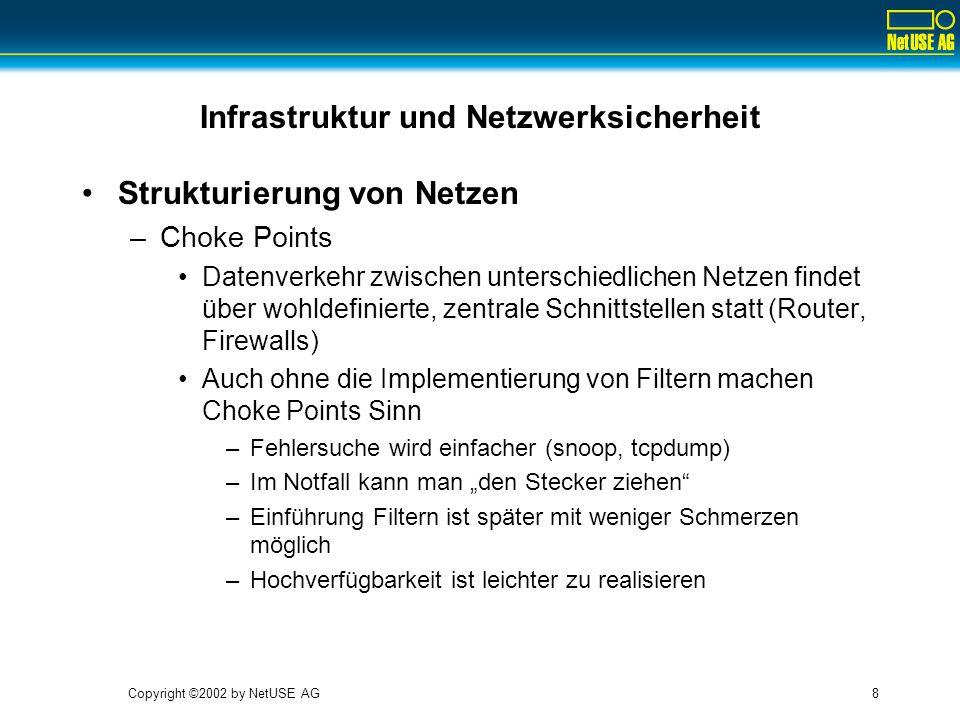 Copyright ©2002 by NetUSE AG9 Infrastruktur und Netzwerksicherheit Verschlüsselung –Zunehmende Verbreitung von Hilfsmitteln zur Fernwartung setzen Verschlüsselung zwingend voraus Statt TELNET: SSH Statt FTP: SCP...