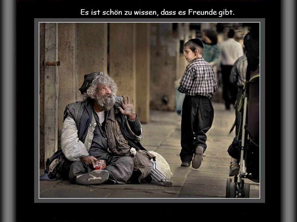 Denn alles Grosse dieser Welt ist nicht so viel wert wie ein guter Freund.