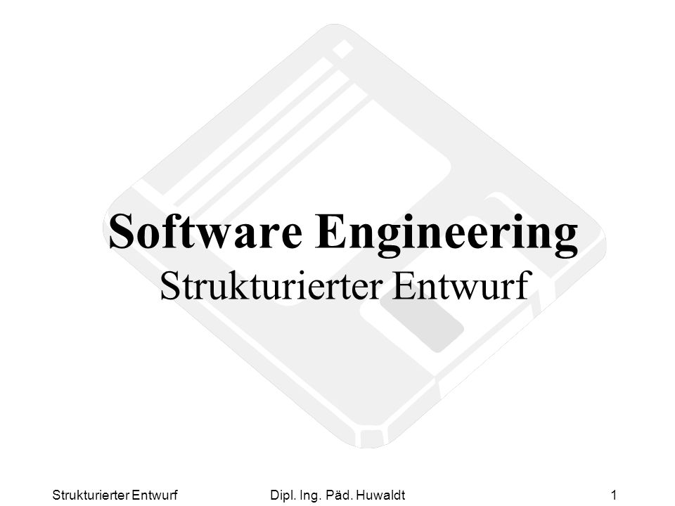 Strukturierter EntwurfDipl. Ing. Päd. Huwaldt1 Software Engineering Strukturierter Entwurf
