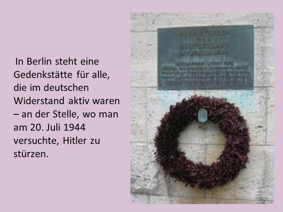 In Berlin steht eine Gedenkstätte für alle, die im deutschen Widerstand aktiv waren – an der Stelle, wo man am 20. Juli 1944 versuchte, Hitler zu stür