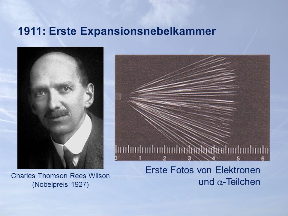 1911: Erste Expansionsnebelkammer Charles Thomson Rees Wilson (Nobelpreis 1927) Erste Fotos von Elektronen und  -Teilchen