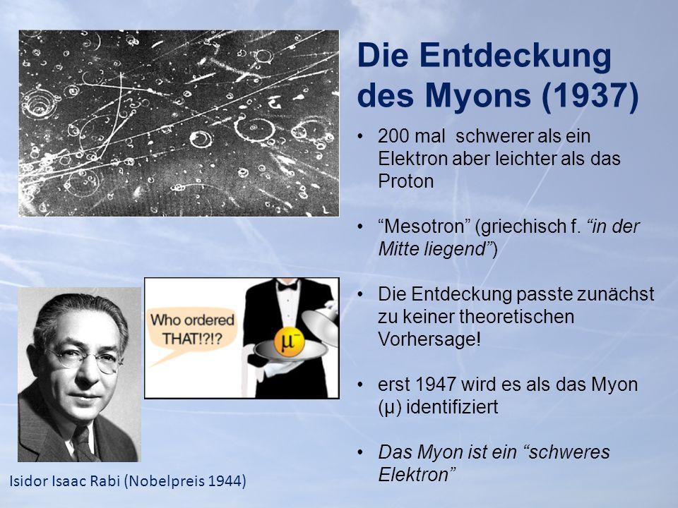200 mal schwerer als ein Elektron aber leichter als das Proton Mesotron (griechisch f.
