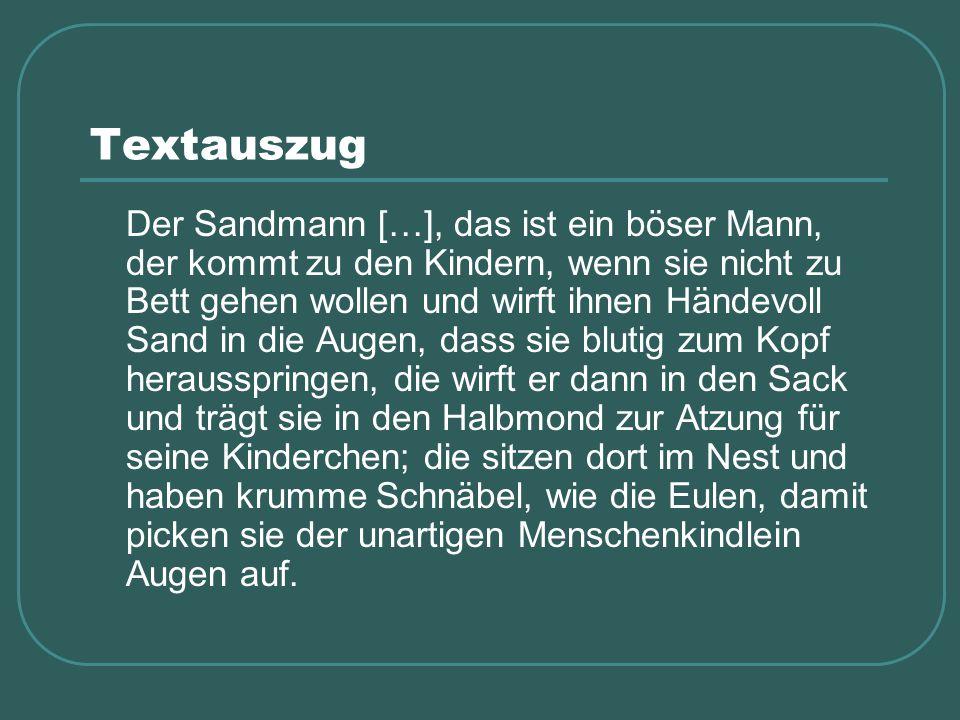 Textauszug Der Sandmann […], das ist ein böser Mann, der kommt zu den Kindern, wenn sie nicht zu Bett gehen wollen und wirft ihnen Händevoll Sand in d