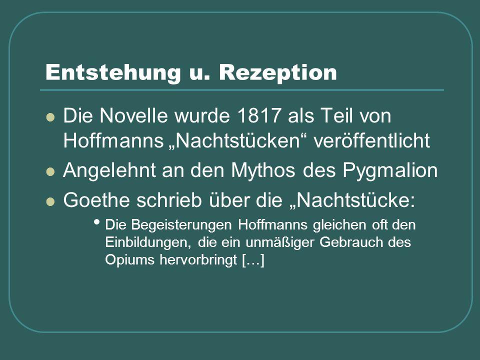 """Entstehung u. Rezeption Die Novelle wurde 1817 als Teil von Hoffmanns """"Nachtstücken"""" veröffentlicht Angelehnt an den Mythos des Pygmalion Goethe schri"""
