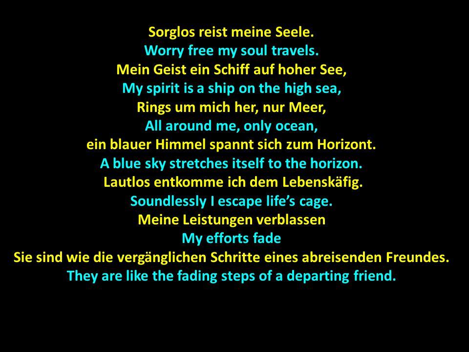 Sorglos reist meine Seele. Worry free my soul travels.