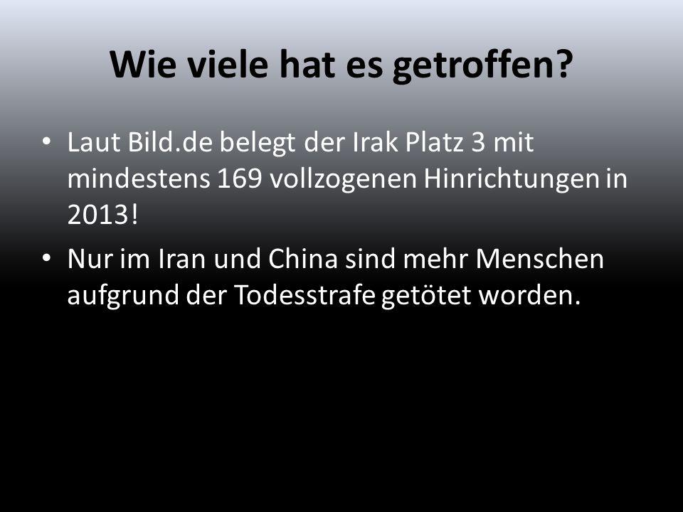 Laut Bild.de belegt der Irak Platz 3 mit mindestens 169 vollzogenen Hinrichtungen in 2013! Nur im Iran und China sind mehr Menschen aufgrund der Todes