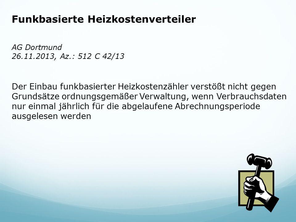 Funkbasierte Heizkostenverteiler AG Dortmund 26.11.2013, Az.: 512 C 42/13 Der Einbau funkbasierter Heizkostenzähler verstößt nicht gegen Grundsätze or