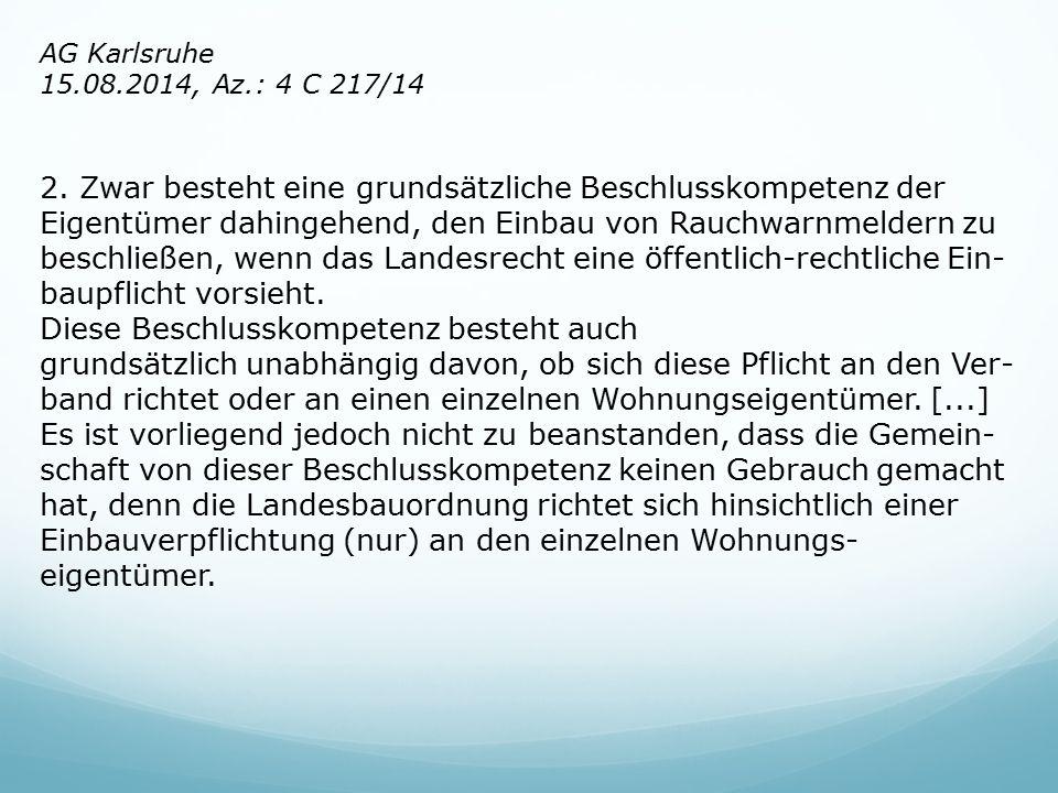 AG Karlsruhe 15.08.2014, Az.: 4 C 217/14 2. Zwar besteht eine grundsätzliche Beschlusskompetenz der Eigentümer dahingehend, den Einbau von Rauchwarnme