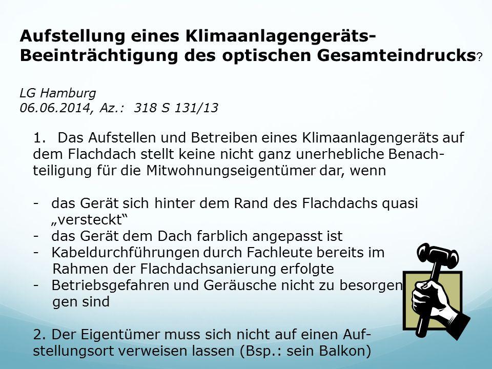Aufstellung eines Klimaanlagengeräts- Beeinträchtigung des optischen Gesamteindrucks ? LG Hamburg 06.06.2014, Az.: 318 S 131/13 1.Das Aufstellen und B