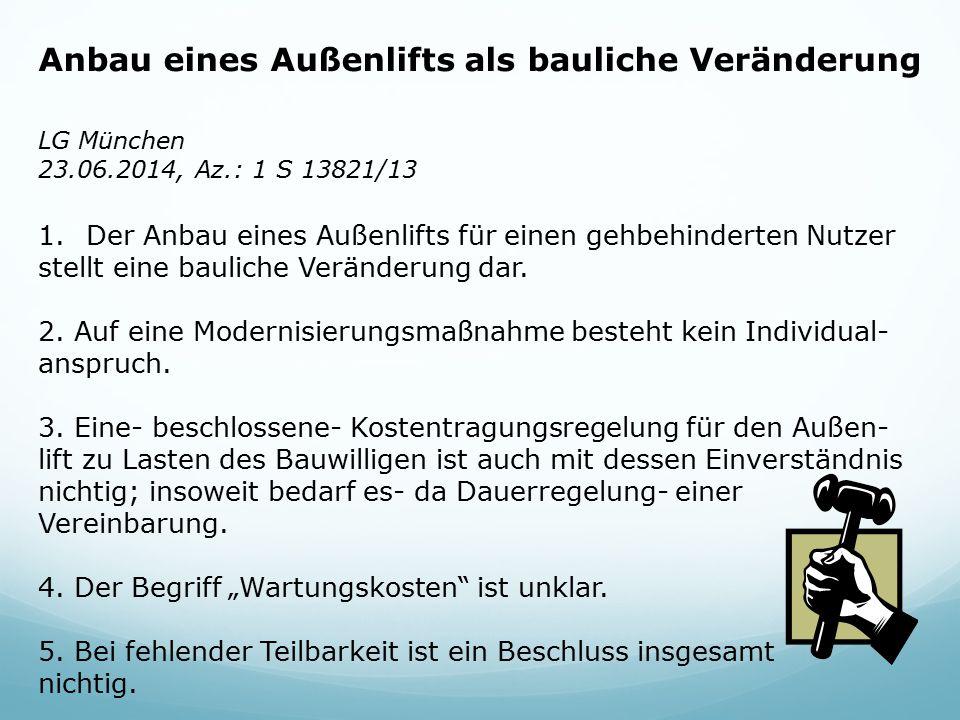 Anbau eines Außenlifts als bauliche Veränderung LG München 23.06.2014, Az.: 1 S 13821/13 1.Der Anbau eines Außenlifts für einen gehbehinderten Nutzer