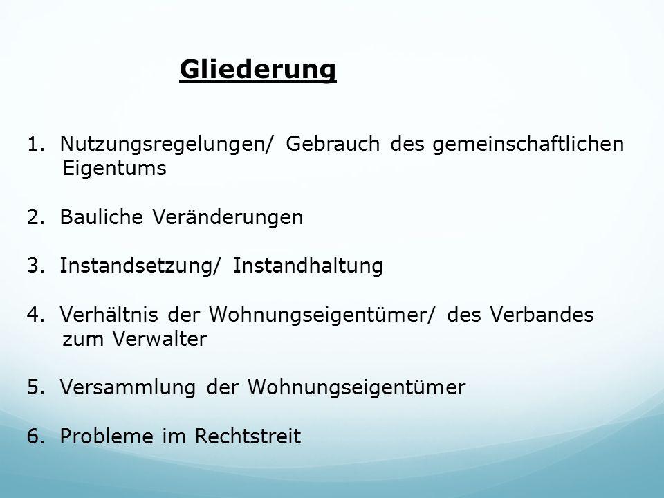 Gliederung 1.Nutzungsregelungen/ Gebrauch des gemeinschaftlichen Eigentums 2.Bauliche Veränderungen 3.Instandsetzung/ Instandhaltung 4.Verhältnis der